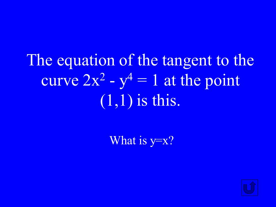 The equation of the tangent to the curve 2x2 - y4 = 1 at the point (1,1) is this.
