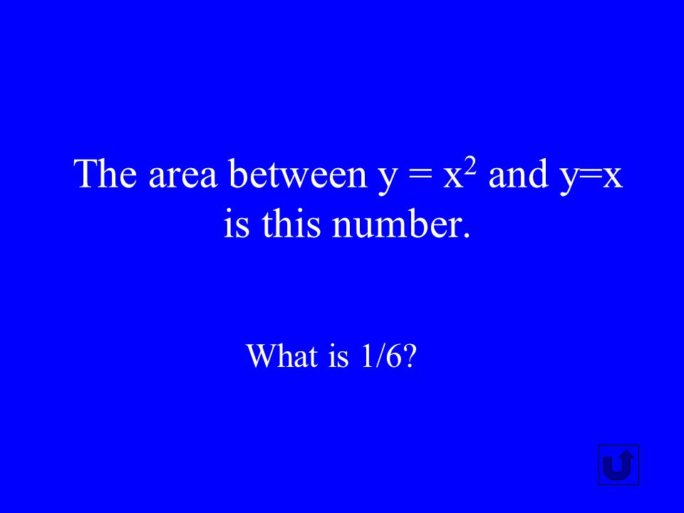 The area between y = x2 and y=x is this number.