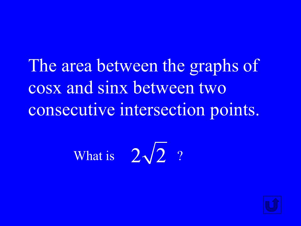 The area between the graphs of cosx and sinx between two consecutive intersection points.