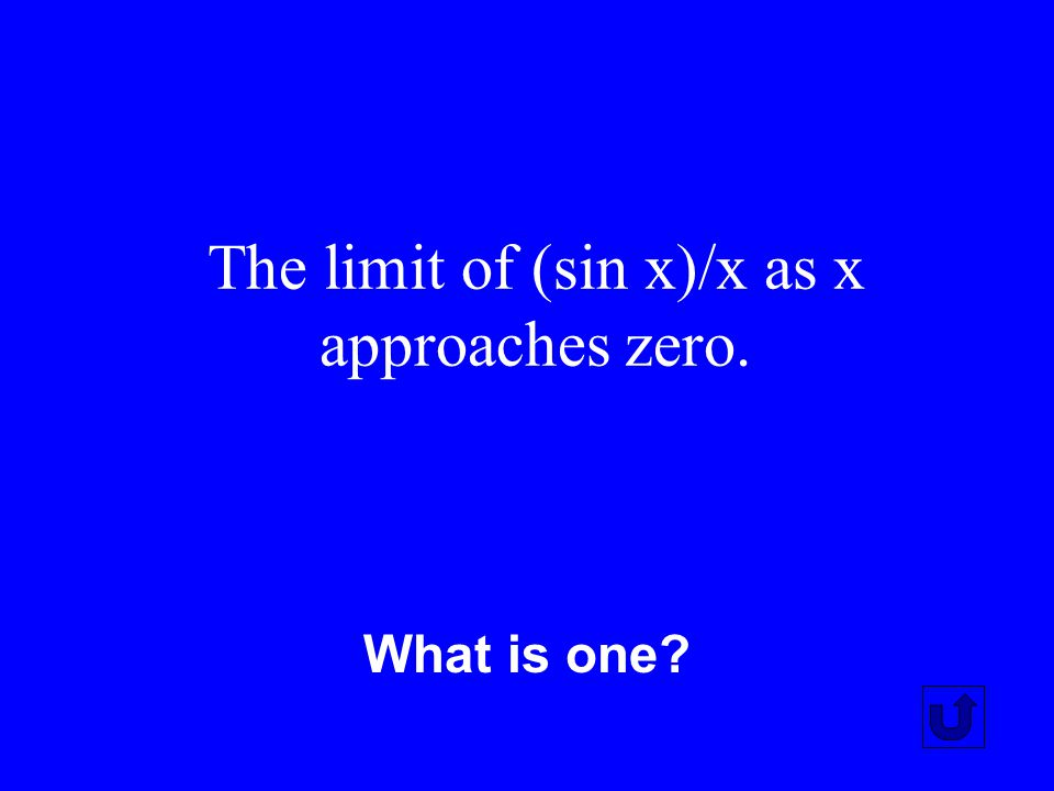 The limit of (sin x)/x as x approaches zero.