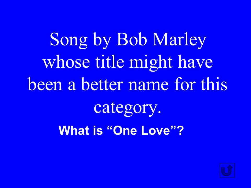 Song by Bob Marley whose title might have been a better name for this category.