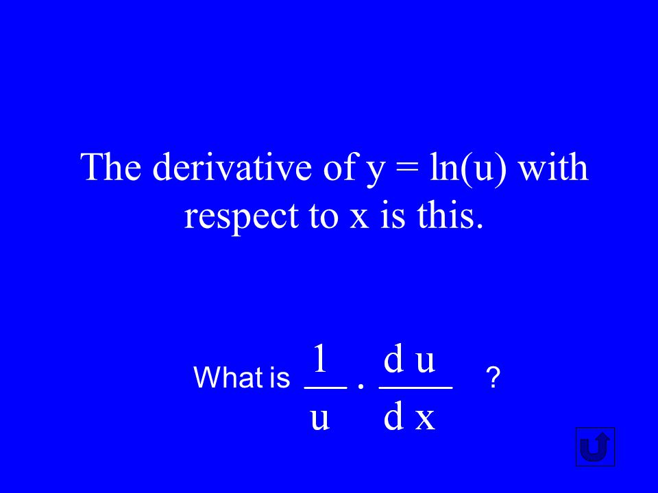 The derivative of y = ln(u) with respect to x is this.