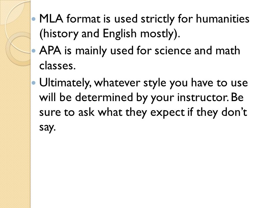 MLA format is used strictly for humanities (history and English mostly).