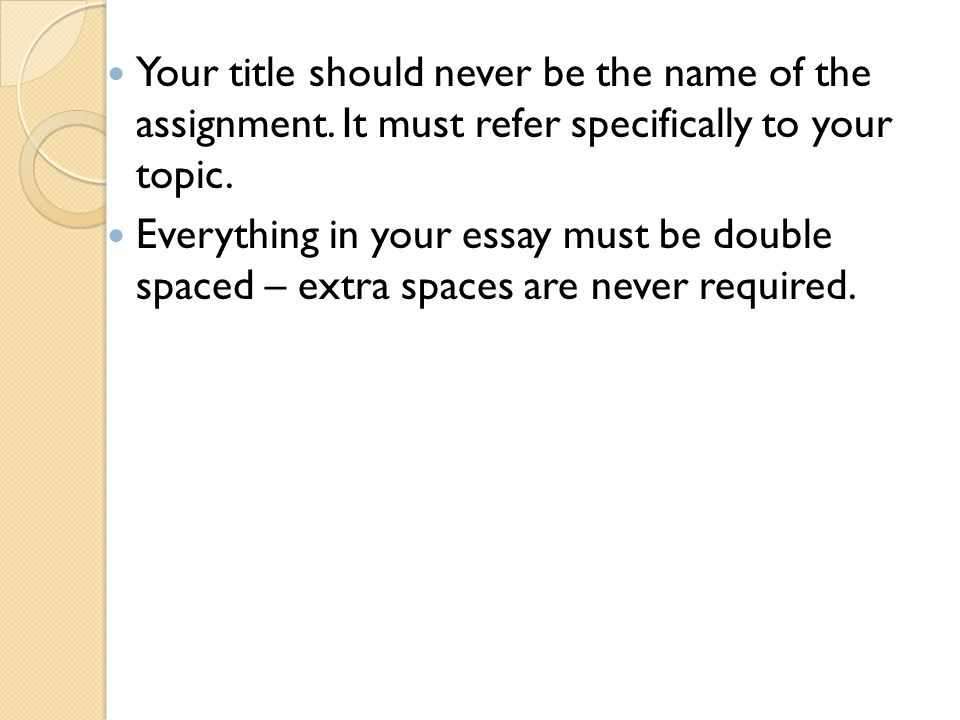 Your title should never be the name of the assignment