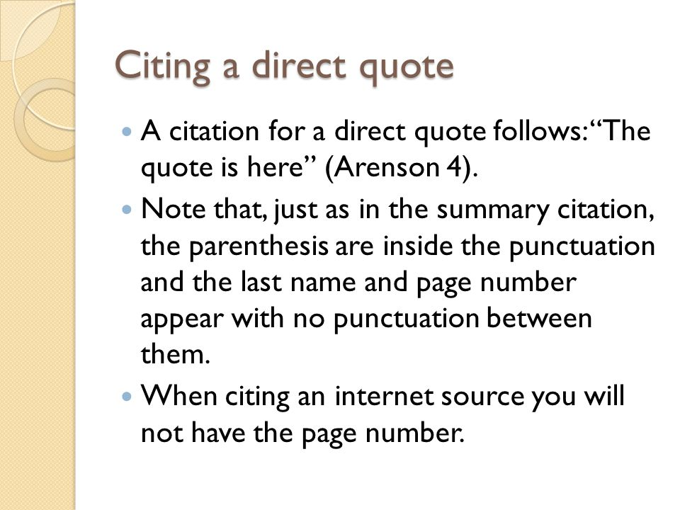 Citing a direct quote A citation for a direct quote follows: The quote is here (Arenson 4).