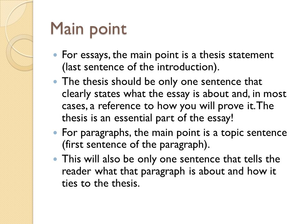 Main point For essays, the main point is a thesis statement (last sentence of the introduction).