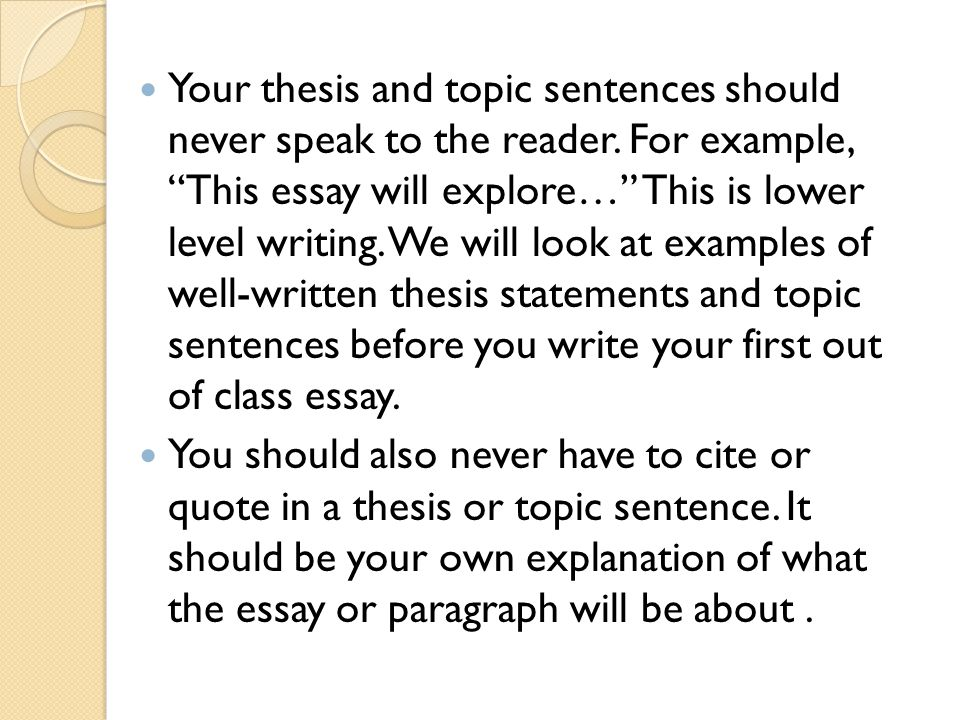 Your thesis and topic sentences should never speak to the reader