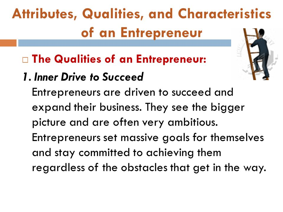 Attributes, qualities, and characteristics of an entrepreneur ...