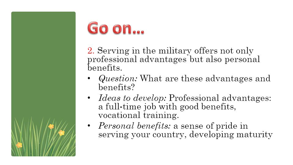 Go on… 2. Serving in the military offers not only professional advantages but also personal benefits.
