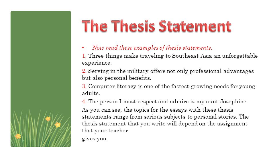 The Thesis Statement Now read these examples of thesis statements.