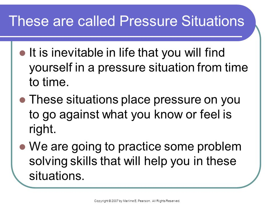 These are called Pressure Situations