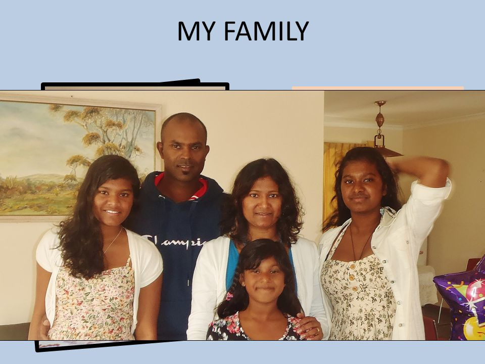 MY FAMILY And finally, the two people that make everyday worth living…