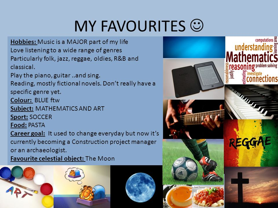 MY FAVOURITES  Hobbies: Music is a MAJOR part of my life