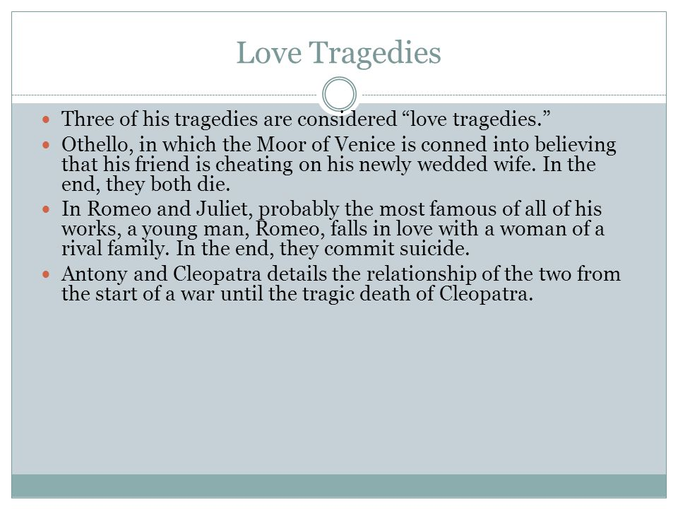 Love Tragedies Three of his tragedies are considered love tragedies.