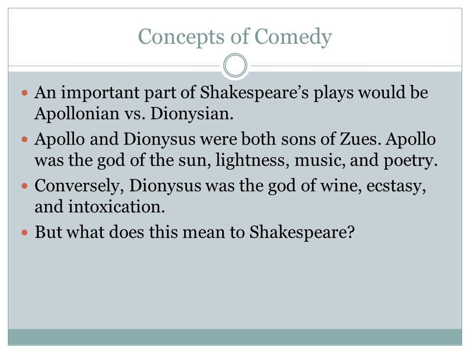 Concepts of Comedy An important part of Shakespeare's plays would be Apollonian vs. Dionysian.