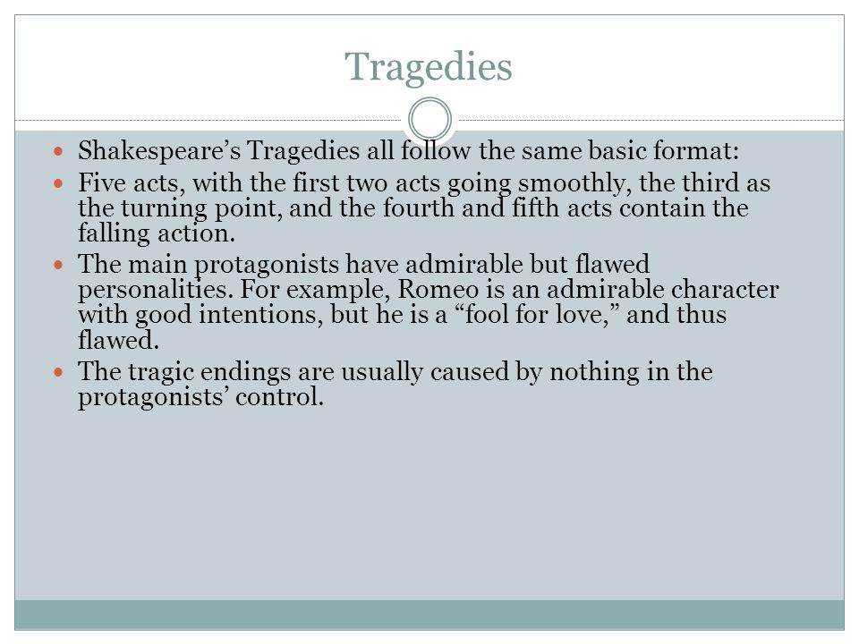 Tragedies Shakespeare's Tragedies all follow the same basic format: