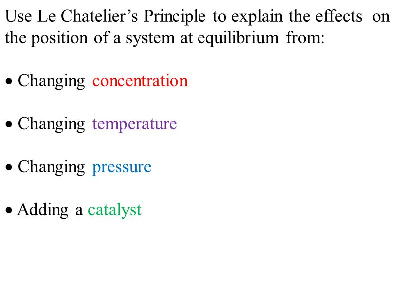 Use Le Chatelier's Principle to explain the effects on the position of a system at equilibrium from: