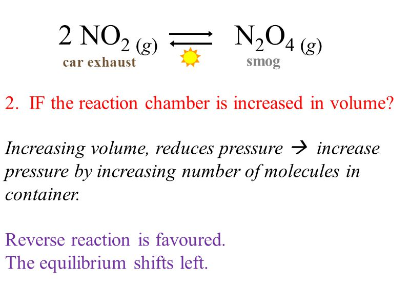 2 NO2 (g) N2O4 (g) 2. IF the reaction chamber is increased in volume