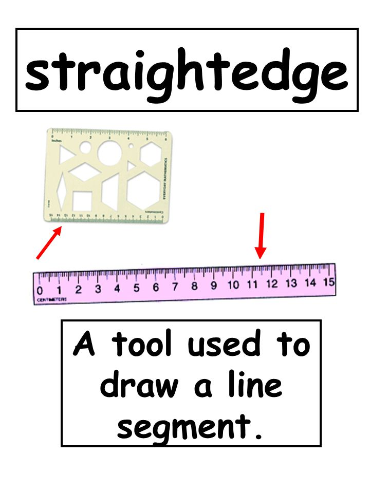 A tool used to draw a line segment.