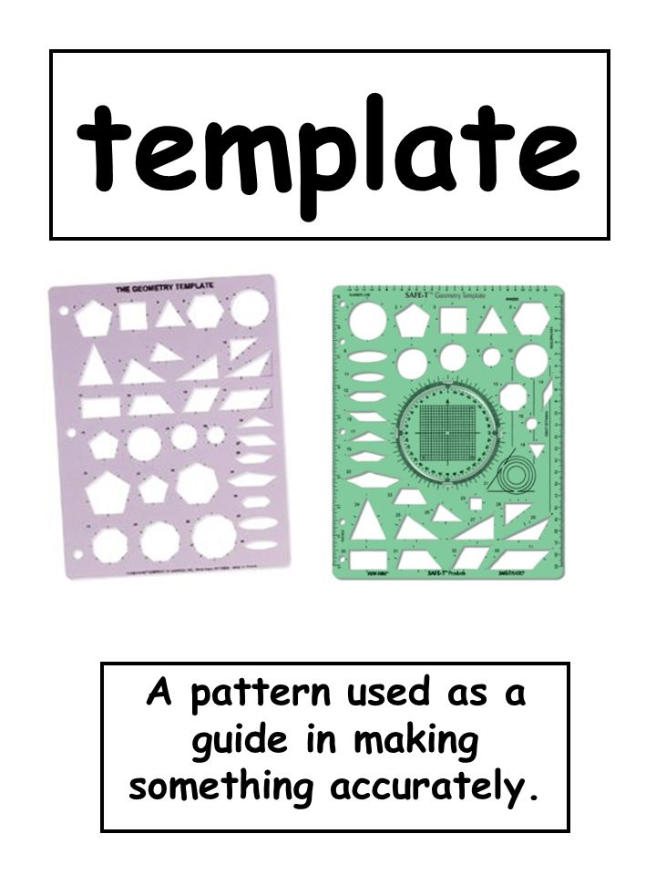 A pattern used as a guide in making something accurately.