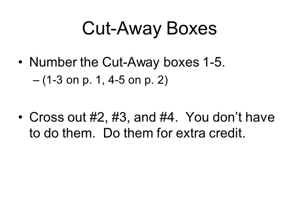 Cut-Away Boxes Number the Cut-Away boxes 1-5.