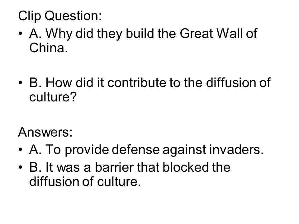 Clip Question: A. Why did they build the Great Wall of China. B. How did it contribute to the diffusion of culture