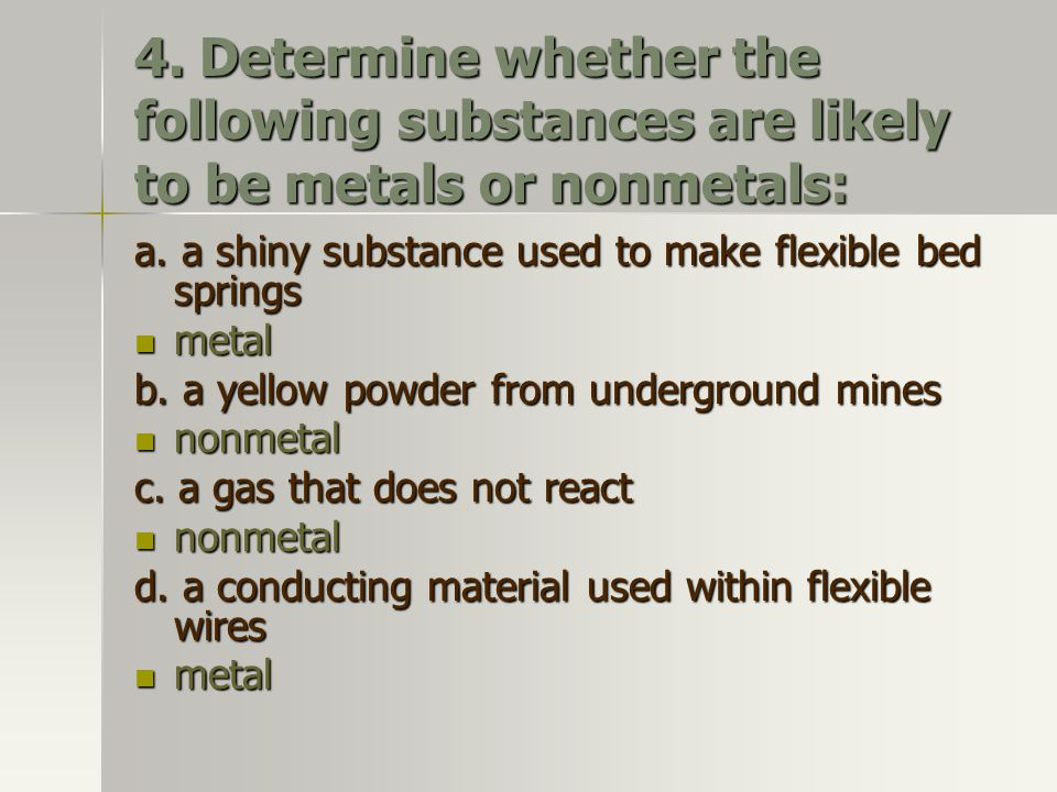 4. Determine whether the following substances are likely to be metals or nonmetals: