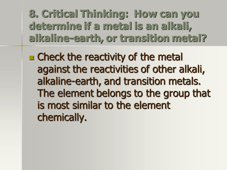8. Critical Thinking: How can you determine if a metal is an alkali, alkaline-earth, or transition metal