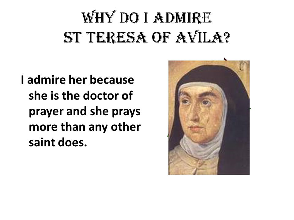 Why do I admire St Teresa of Avila