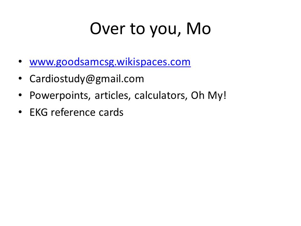 Over to you, Mo www.goodsamcsg.wikispaces.com Cardiostudy@gmail.com