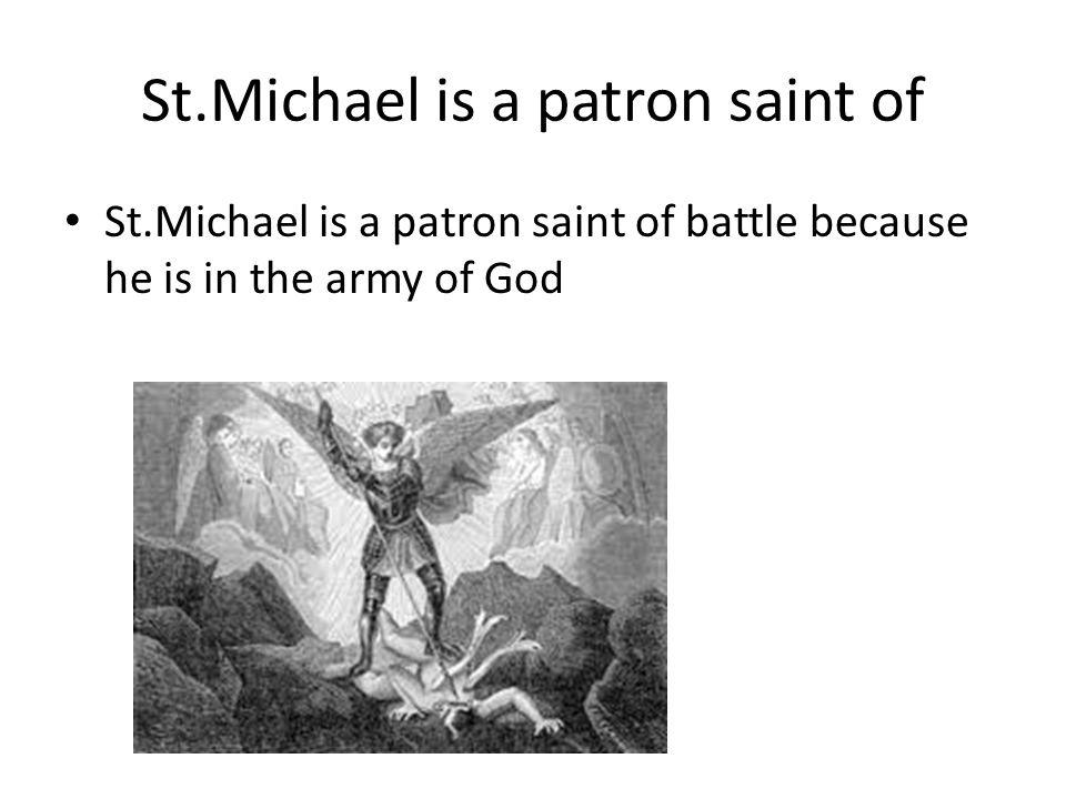 St.Michael is a patron saint of