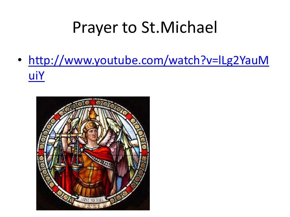 Prayer to St.Michael http://www.youtube.com/watch v=lLg2YauMuiY