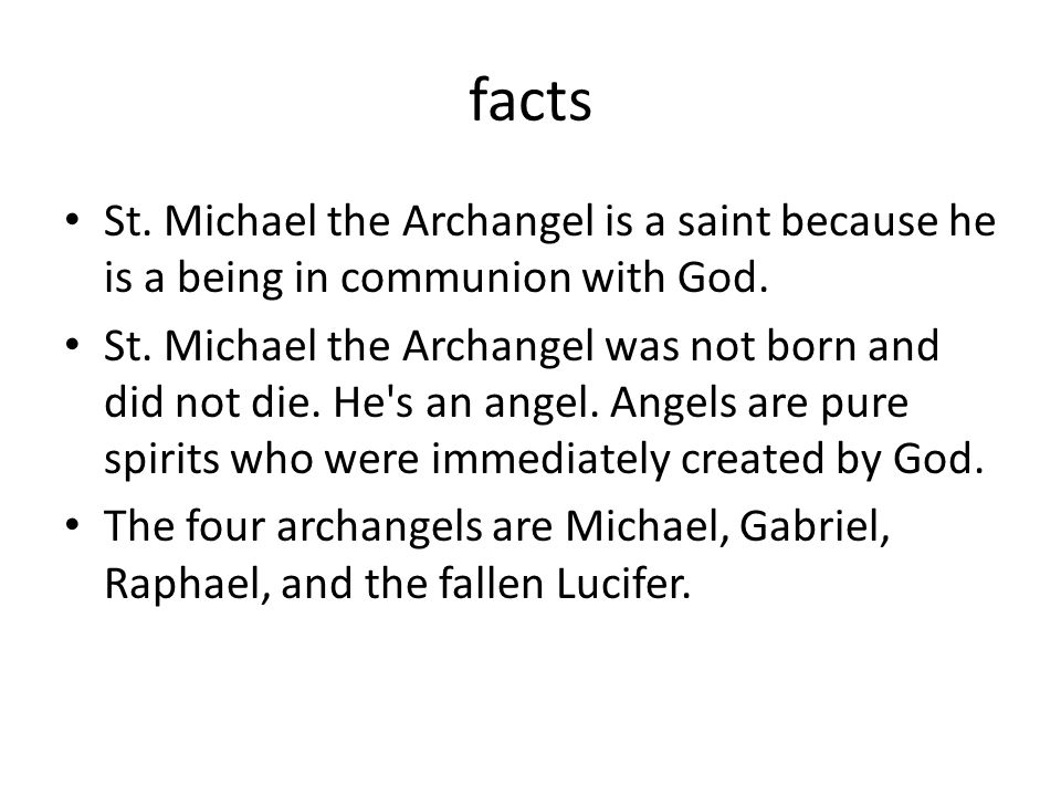 facts St. Michael the Archangel is a saint because he is a being in communion with God.