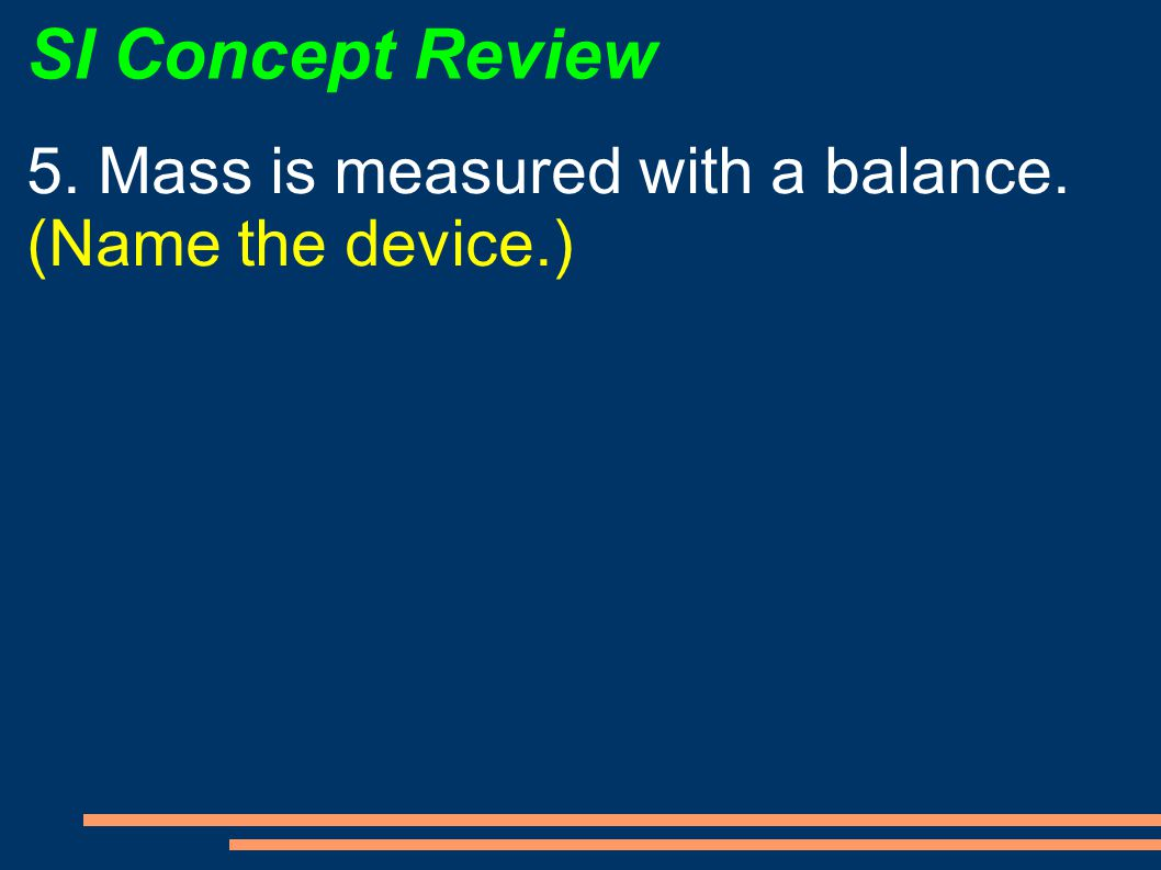 SI Concept Review 5. Mass is measured with a balance.