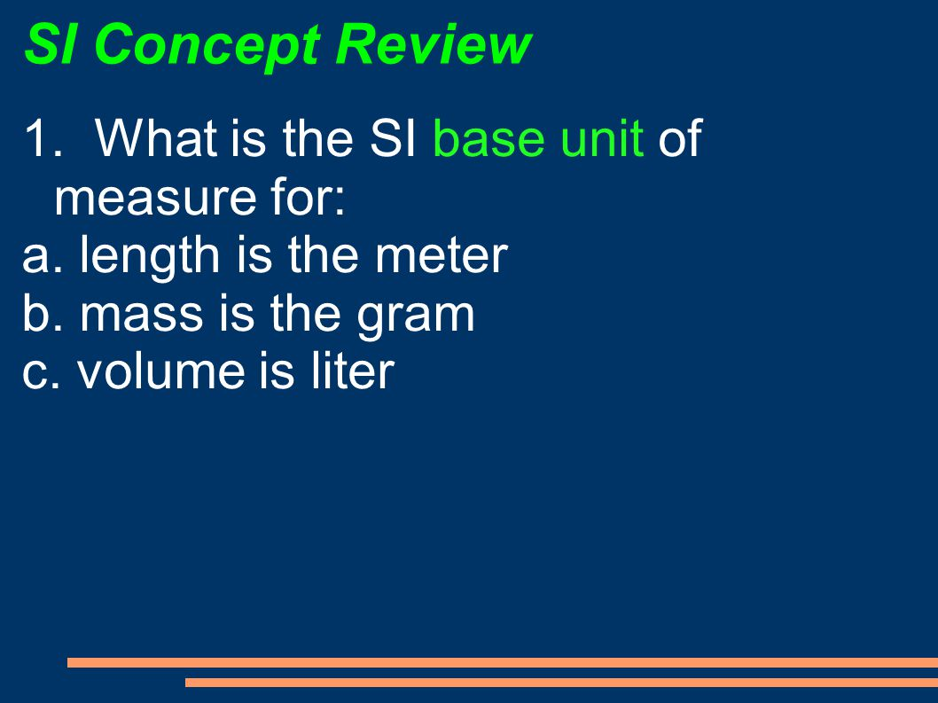 SI Concept Review 1. What is the SI base unit of measure for:
