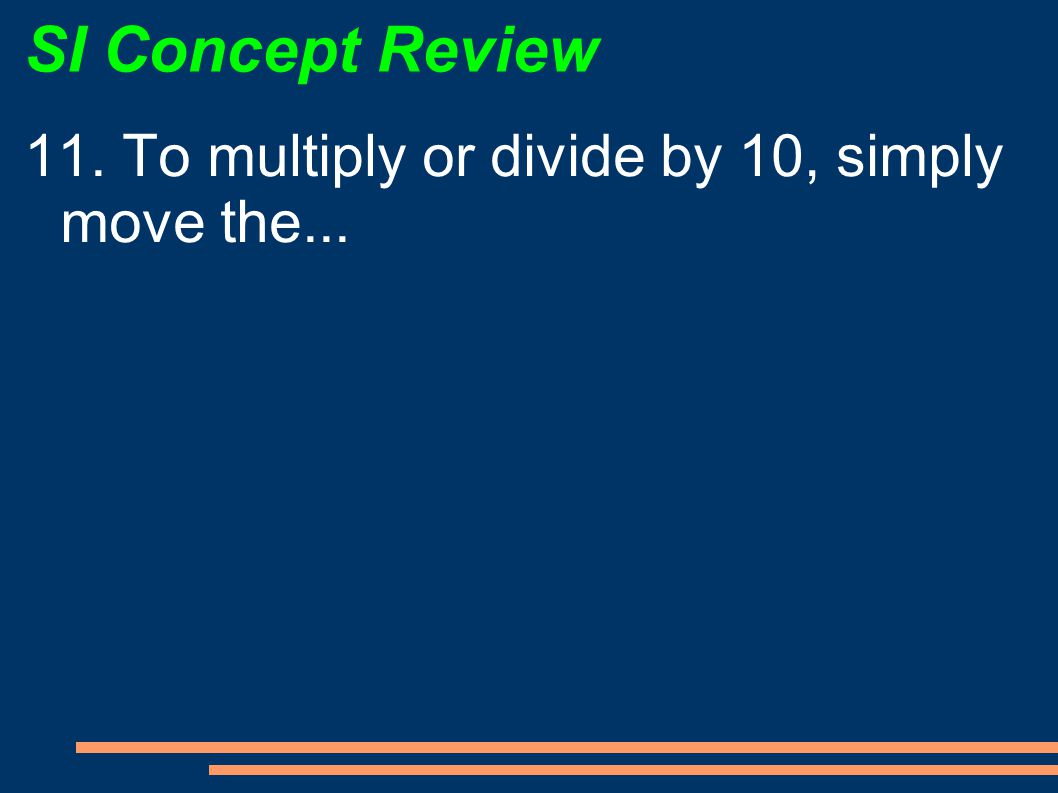 SI Concept Review 11. To multiply or divide by 10, simply move the...