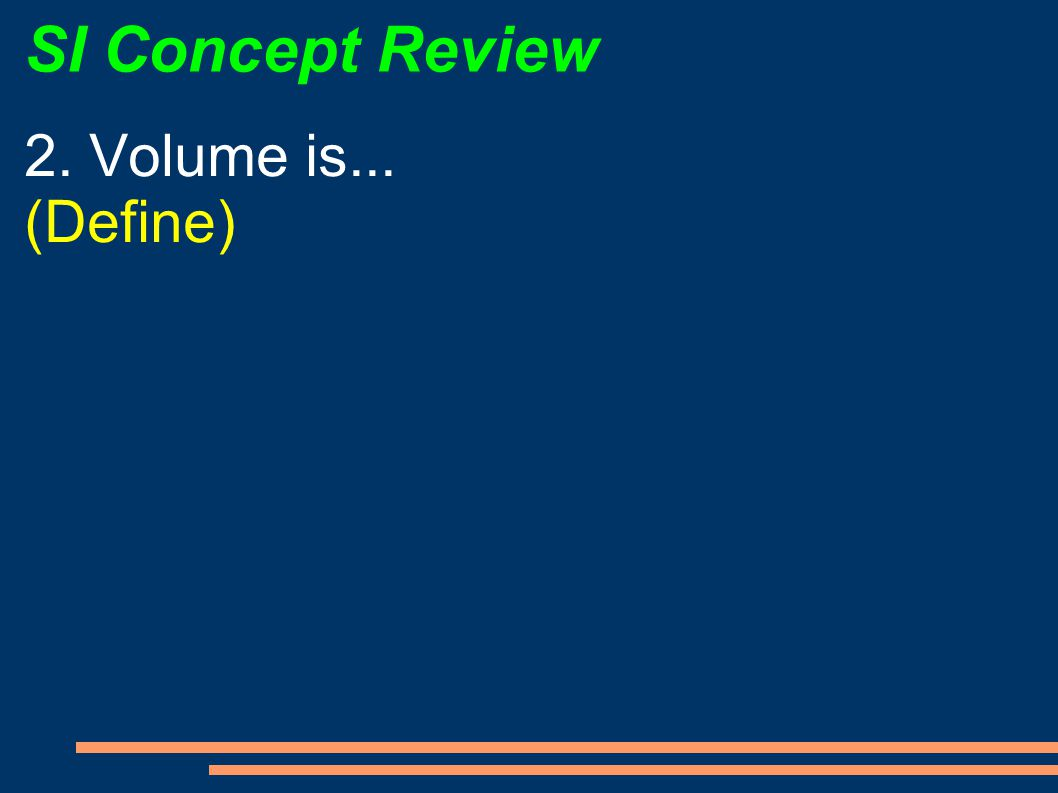 SI Concept Review 2. Volume is... (Define)