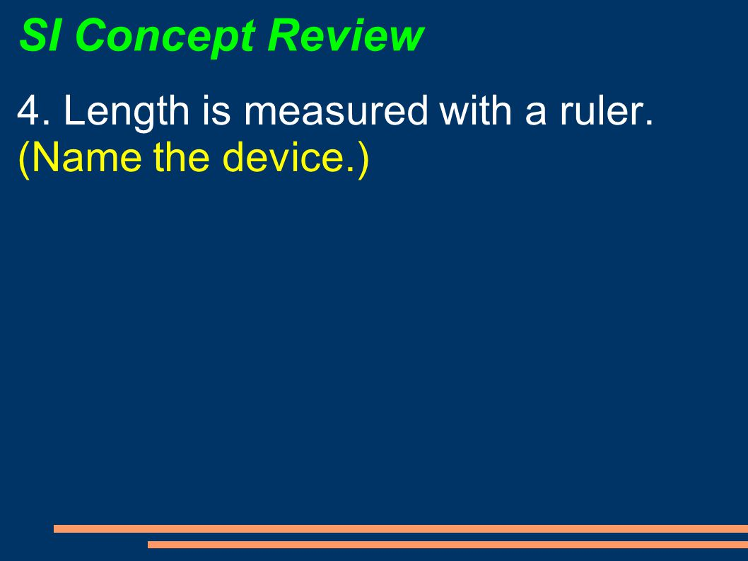 SI Concept Review 4. Length is measured with a ruler.