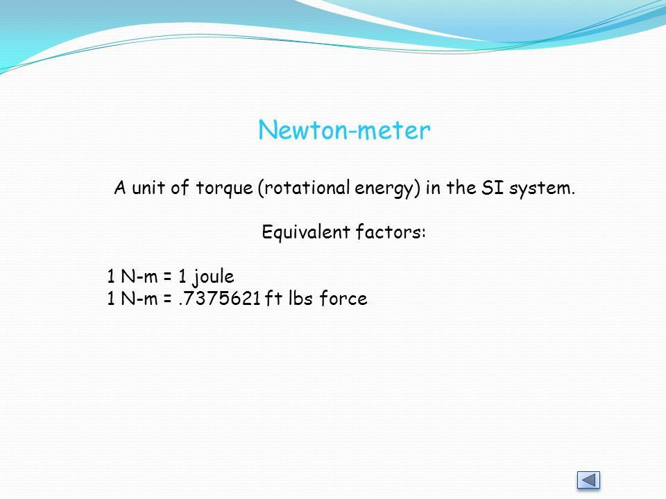 A unit of torque (rotational energy) in the SI system.
