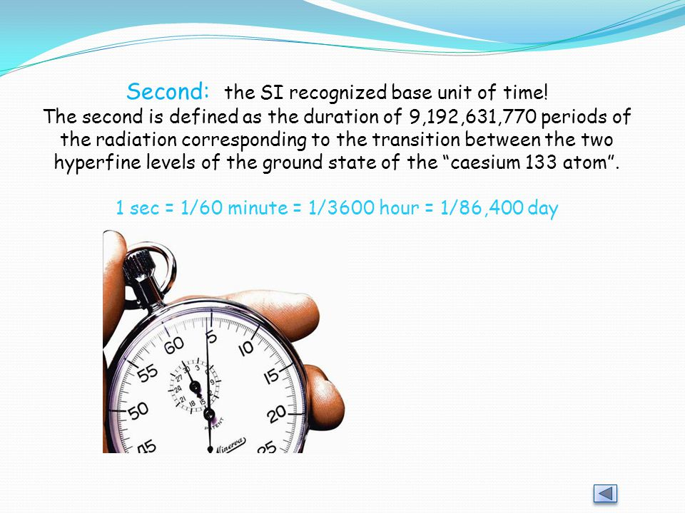 Second: the SI recognized base unit of time!