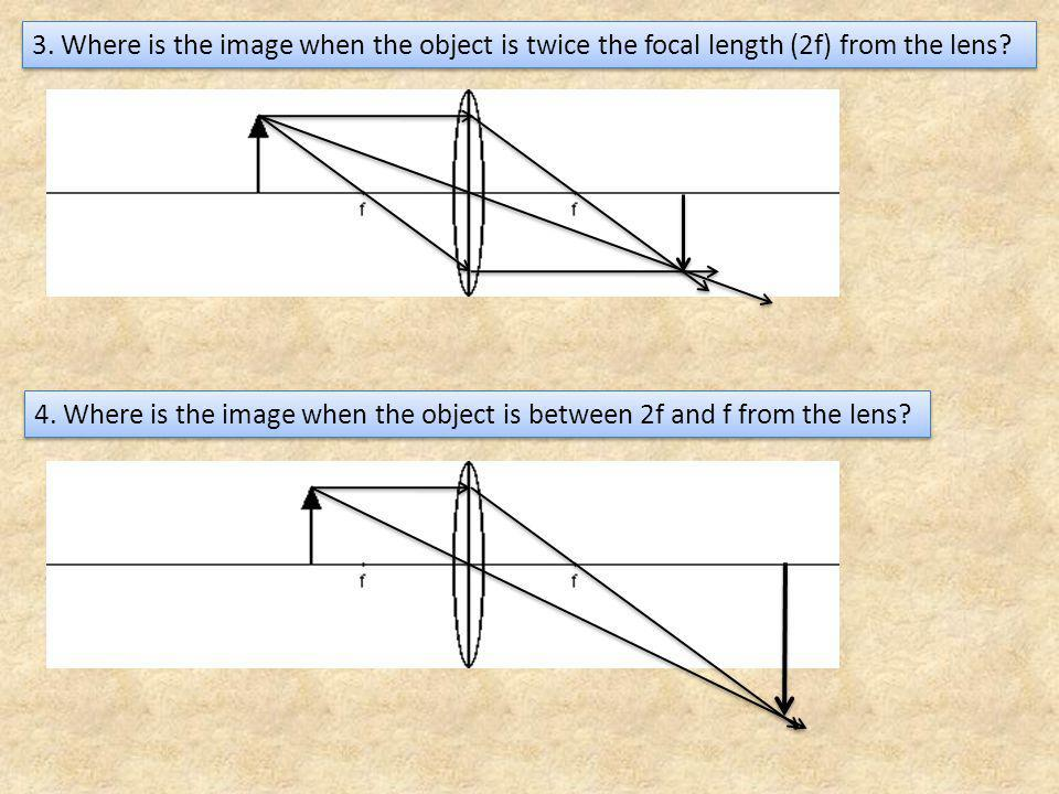 3. Where is the image when the object is twice the focal length (2f) from the lens