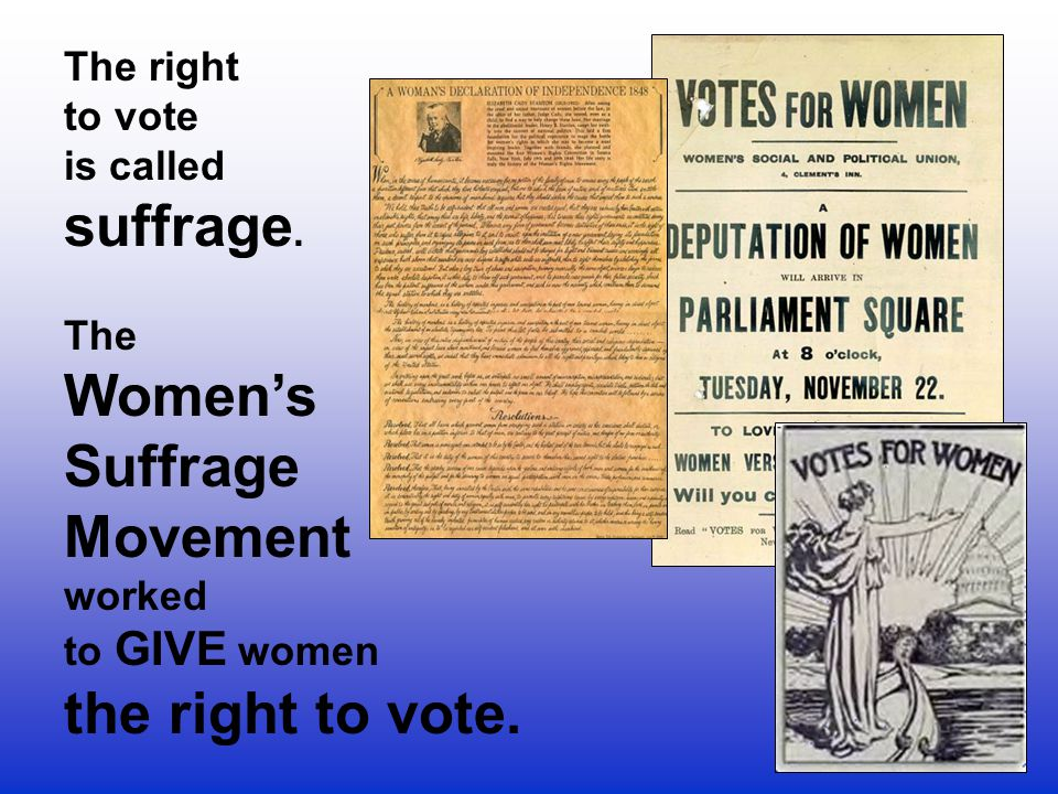 suffrage. Women's Suffrage Movement the right to vote. The right