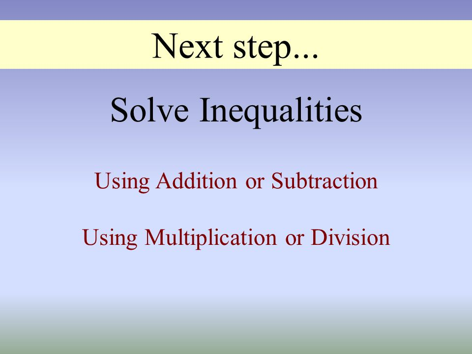 Next step... Solve Inequalities Using Addition or Subtraction
