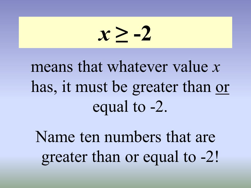 Name ten numbers that are greater than or equal to -2!