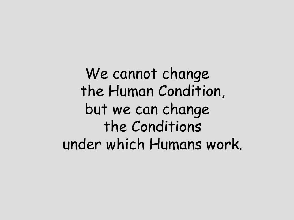 We cannot change the Human Condition,