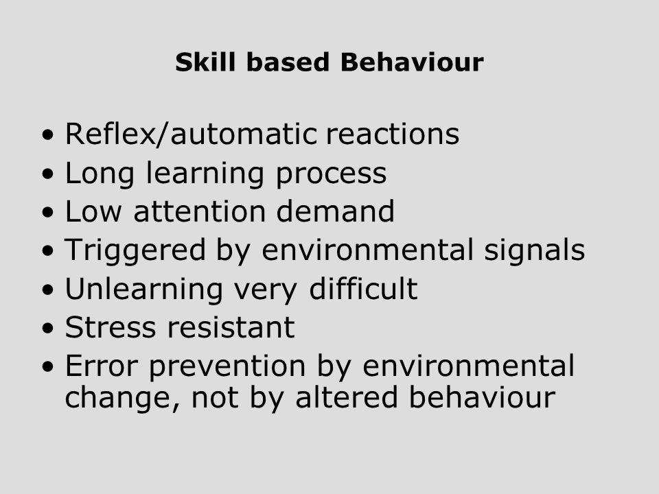 Reflex/automatic reactions Long learning process Low attention demand