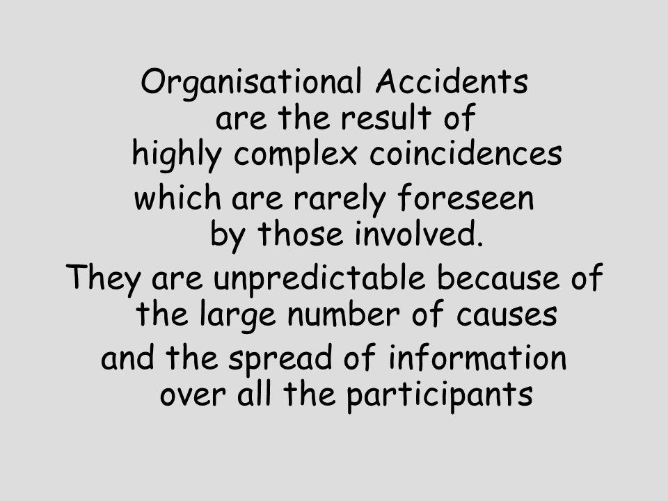 Organisational Accidents are the result of highly complex coincidences