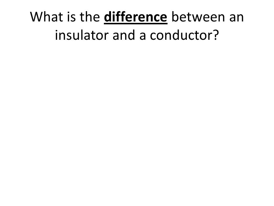 What is the difference between an insulator and a conductor