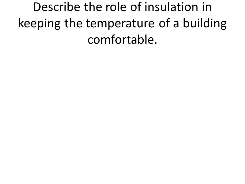 Describe the role of insulation in keeping the temperature of a building comfortable.