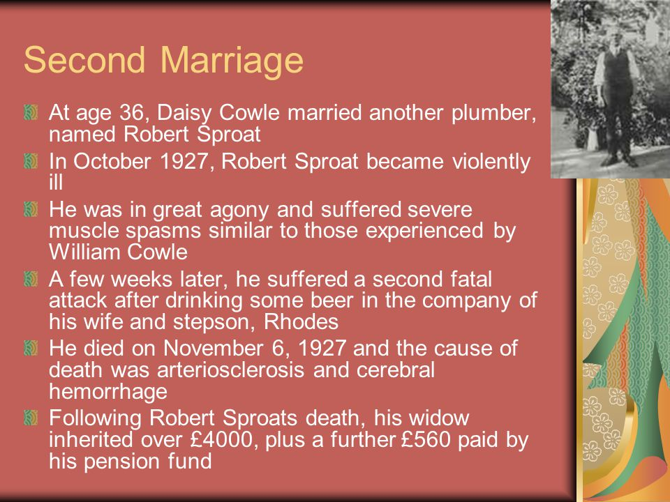 Second Marriage At age 36, Daisy Cowle married another plumber, named Robert Sproat. In October 1927, Robert Sproat became violently ill.